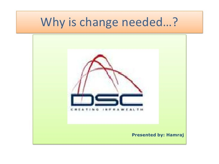 Why is change needed…?<br />Presented by: Hamraj<br />