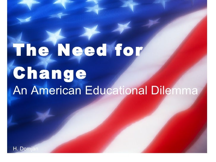 The Need for   Change   An American Educational Dilemma