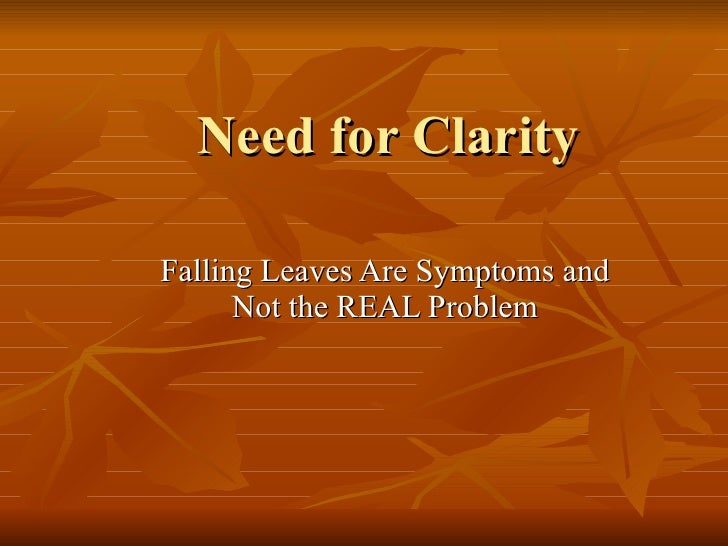 Need for Clarity Falling Leaves Are Symptoms and Not the REAL Problem