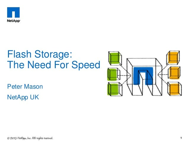 Flash Storage: The Need For Speed Peter Mason NetApp UK  1