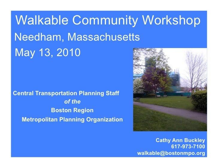 Walkable Community Workshop Needham, Massachusetts May 13, 2010   Central Transportation Planning Staff                  o...