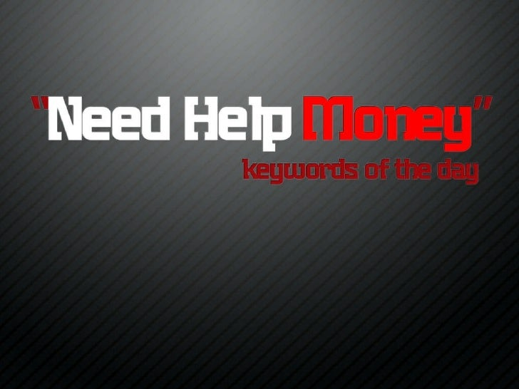 """""""Need Help Money"""" is Googled 12,100 Times a Month"""