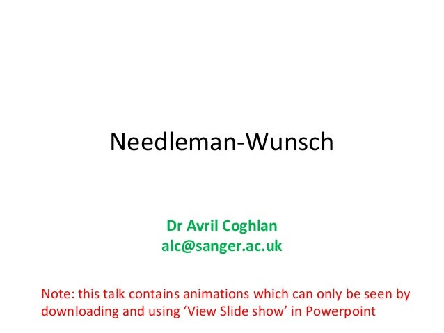 Needleman-Wunsch                    Dr Avril Coghlan                   alc@sanger.ac.ukNote: this talk contains animations...