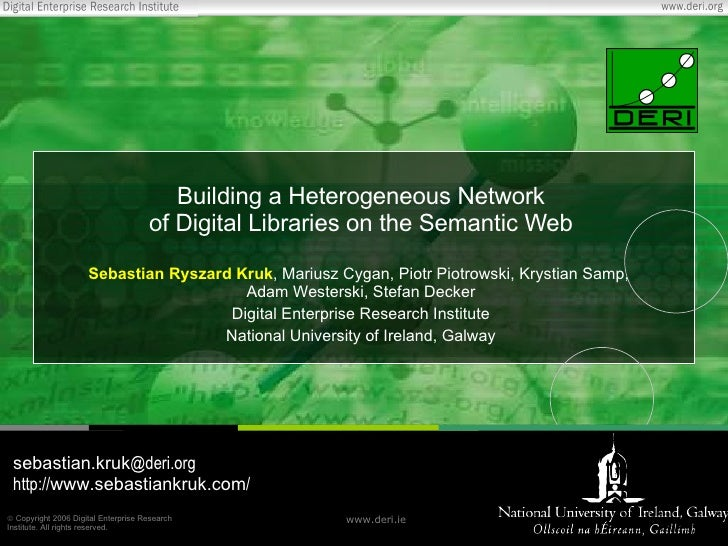 Building a Heterogeneous Network of Digital Libraries on the Semantic Web Sebastian Ryszard Kruk , Mariusz Cygan, Piotr Pi...
