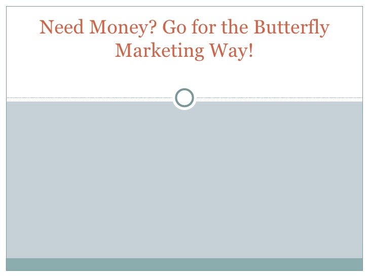 Need Money? Go for the Butterfly Marketing Way!