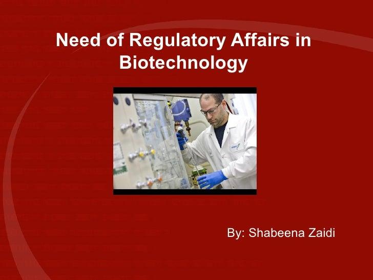 Need of Regulatory Affairs in Biotechnology By: Shabeena Zaidi