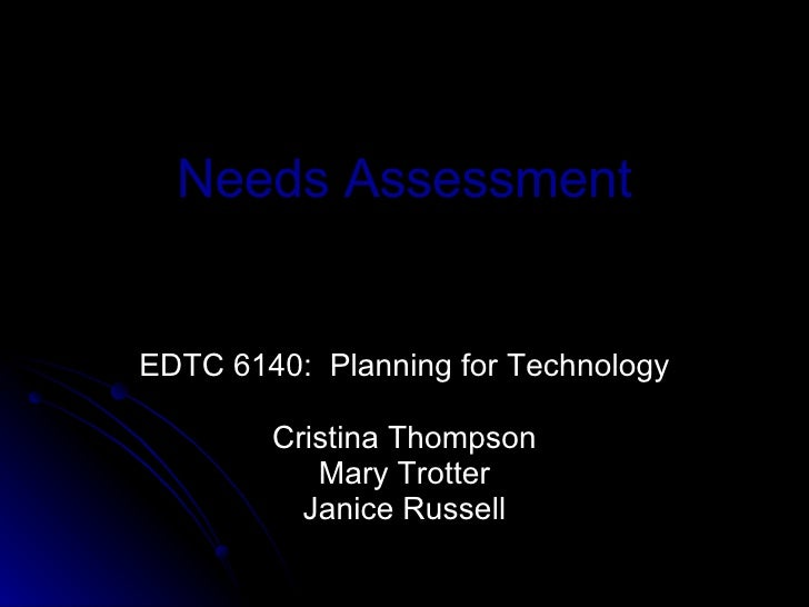 Needs Assessment EDTC 6140:  Planning for Technology Cristina Thompson Mary Trotter Janice Russell