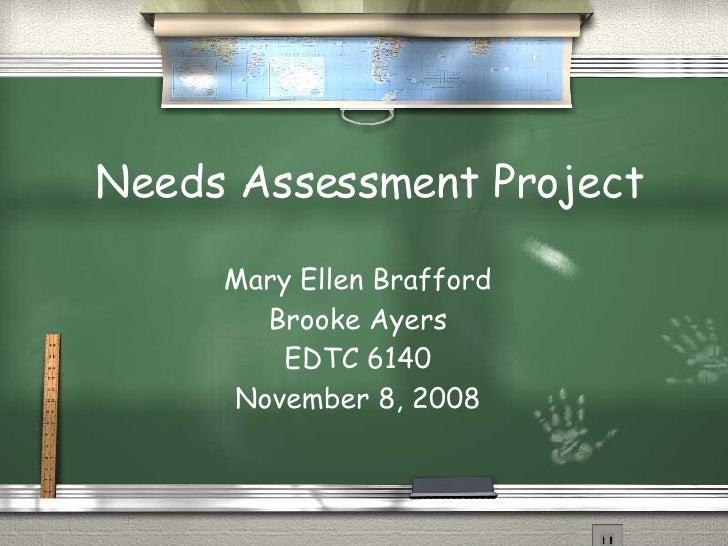 Needs Assessment Project Mary Ellen Brafford Brooke Ayers EDTC 6140 November 8, 2008