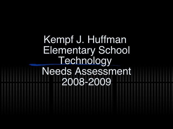 Kempf J. Huffman  Elementary School Technology  Needs Assessment 2008-2009