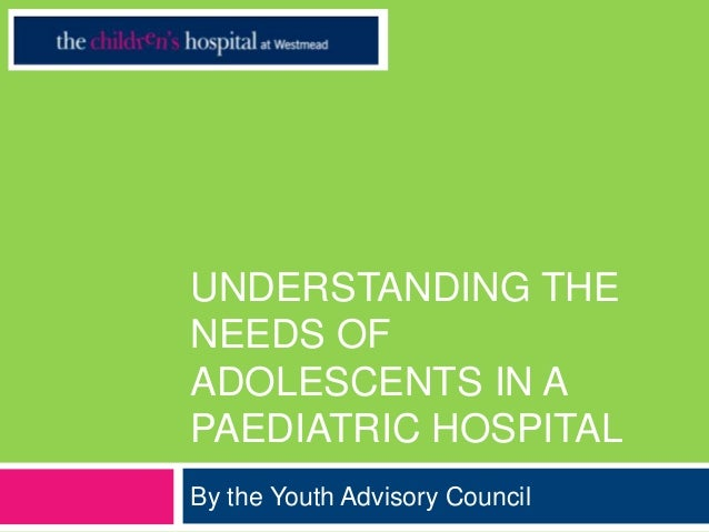 UNDERSTANDING THENEEDS OFADOLESCENTS IN APAEDIATRIC HOSPITALBy the Youth Advisory Council