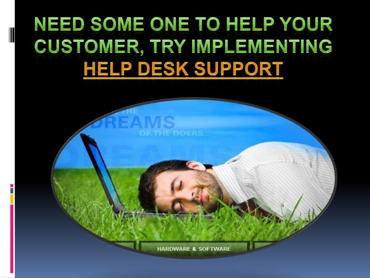Need some one to help your customer, Try implementing Help desk support<br />
