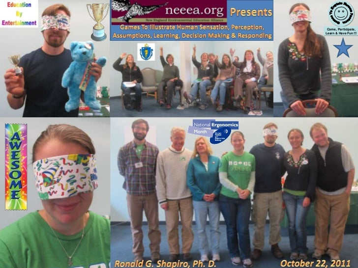 Games To Illustrate Human Sensation, Perception, Assumptions, Learning, Decision Making & Responding New England Environmental Education Alliance  (NEEEA) October 22, 2011