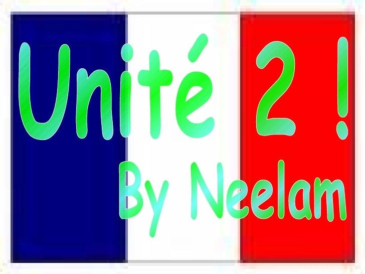 Unité 2 ! By Neelam
