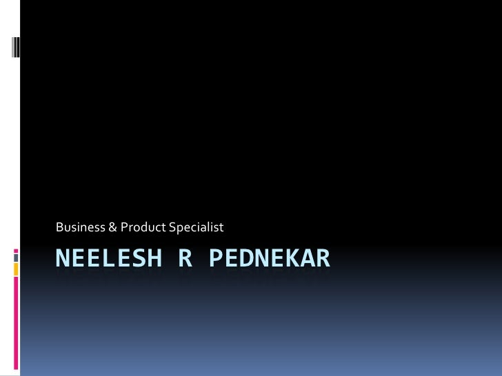 Neelesh R Pednekar<br />Business & Product Specialist<br />