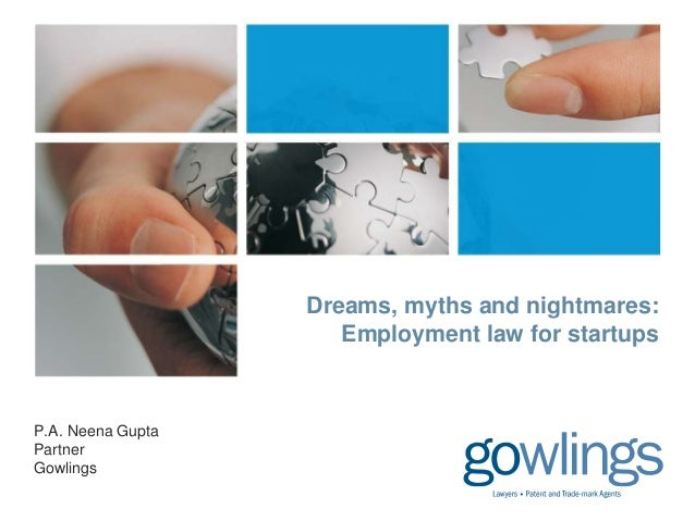 Dreams, myths and nightmares: Employment law for startups  P.A. Neena Gupta Partner Gowlings