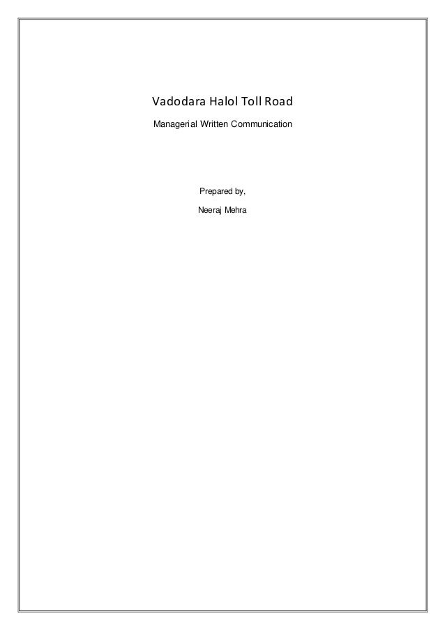 Vadodara Halol Toll Road Managerial Written Communication Prepared by, Neeraj Mehra