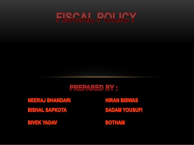 • FISCAL POLICY IS : GOVERNMENT SPENDING, TAXING AND BORROWING POLICIES. • TOOLS TO PROMOTE FULL EMPLOYMENT, PRICE STABILI...