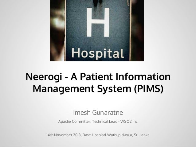 Neerogi - A Patient Information Management System (PIMS) Imesh Gunaratne Apache Committer, Technical Lead - WSO2 Inc 14th ...
