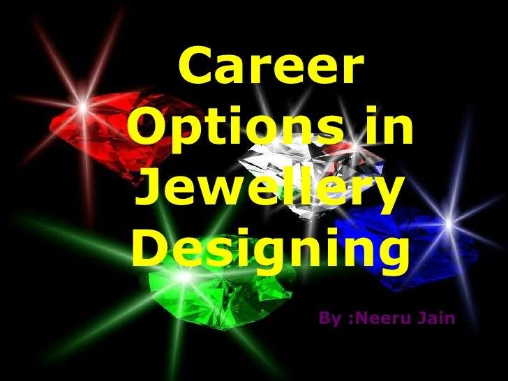 Career Options in Jewellery designing: by Neeru Jain
