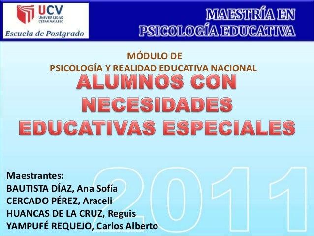 MÓDULO DE PSICOLOGÍA Y REALIDAD EDUCATIVA NACIONAL Maestrantes: BAUTISTA DÍAZ, Ana Sofía CERCADO PÉREZ, Araceli HUANCAS DE...