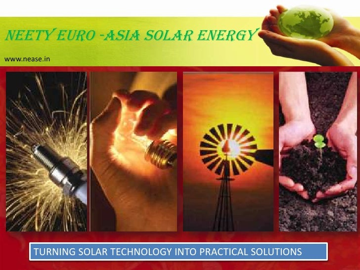 NEeTY EURO -ASIA SOLAR Energy<br />www.nease.in<br />TURNING SOLAR TECHNOLOGY INTO PRACTICAL SOLUTIONS<br />