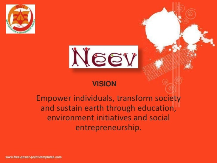 VISIONEmpower individuals, transform society and sustain earth through education,  environment initiatives and social     ...