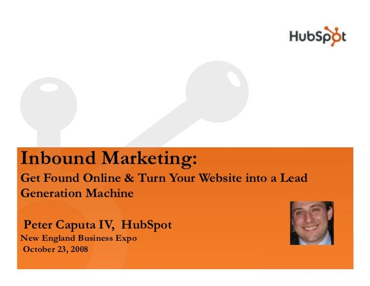 Inbound Marketing: Get Found Online & Turn Your Website into a Lead Generation Machine  Peter Caputa IV, HubSpot New Engla...