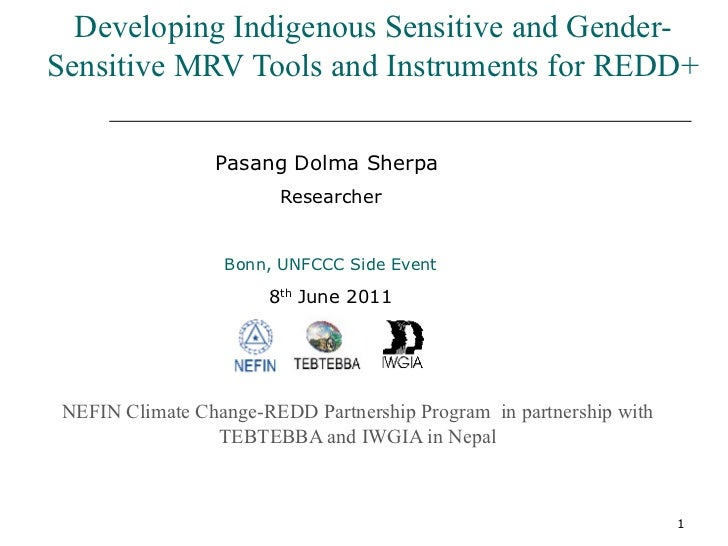 Developing Indigenous Sensitive and Gender-Sensitive MRV Tools and Instruments for REDD+                 Pasang Dolma Sher...