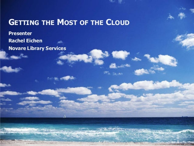 GETTING THE MOST OF THE CLOUDPresenterRachel EichenNovare Library Services
