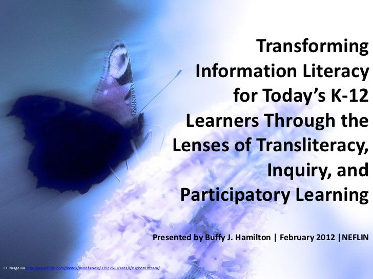 Transforming Information Literacy for Today's K-12 Learners Through the Lenses of Transliteracy, Inquiry, and Participatory Learning