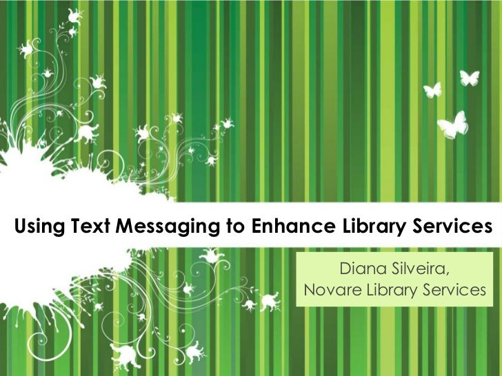 Using Text Messaging to Enhance Library Services<br />Diana Silveira, <br />Novare Library Services<br />
