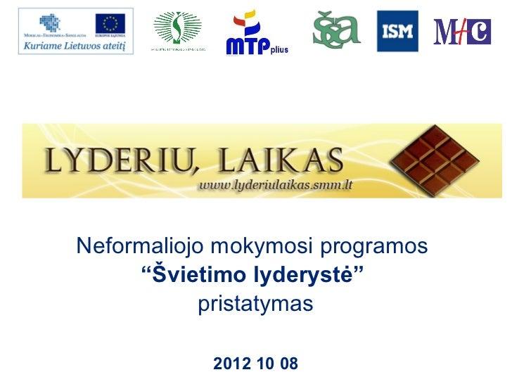 """Neformaliojo mokymosi programos     """"Švietimo lyderystė""""           pristatymas            2012 10 08"""