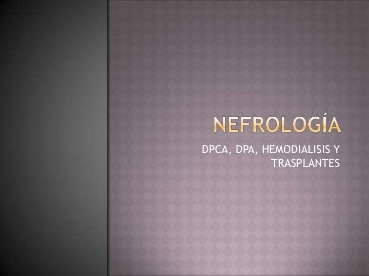 NEFROLOGÍA  <br />DPCA, DPA, HEMODIALISIS Y TRASPLANTES<br />