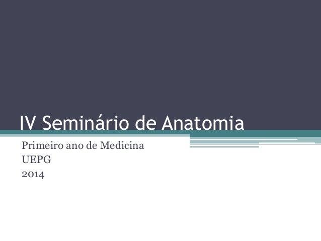 IV Seminário de Anatomia Primeiro ano de Medicina UEPG 2014