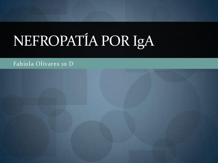 Fabiola Olivares 10 D<br />NEFROPATÍA POR IgA<br />