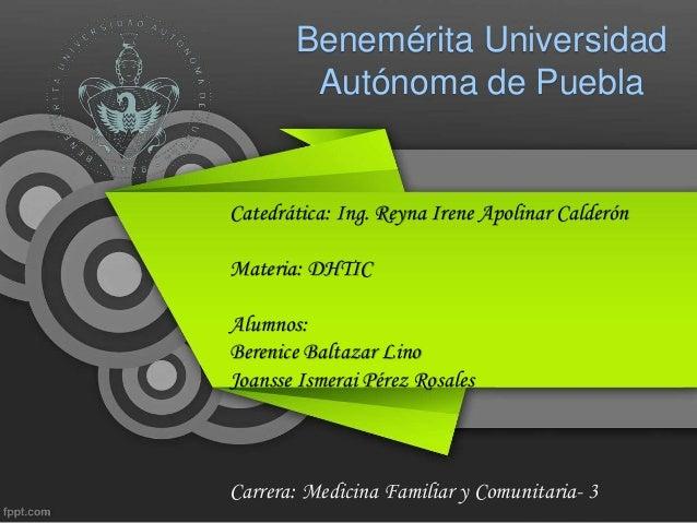 Catedrática: Ing. Reyna Irene Apolinar Calderón Materia: DHTIC Alumnos: Berenice Baltazar Lino Joansse Ismerai Pérez Rosal...