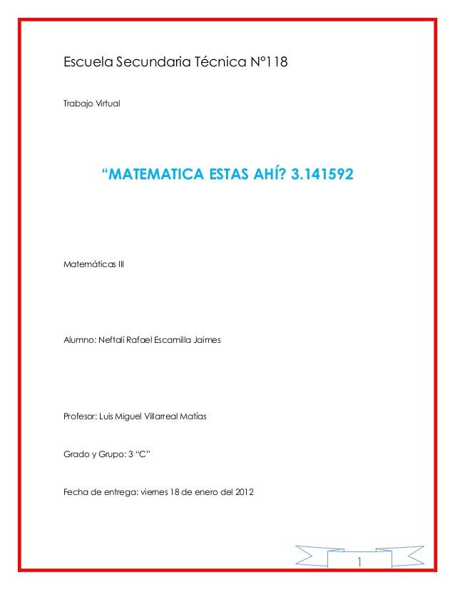 """Escuela Secundaria Técnica N°118Trabajo Virtual          """"MATEMATICA ESTAS AHÍ? 3.141592Matemáticas IIIAlumno: Neftalí Raf..."""