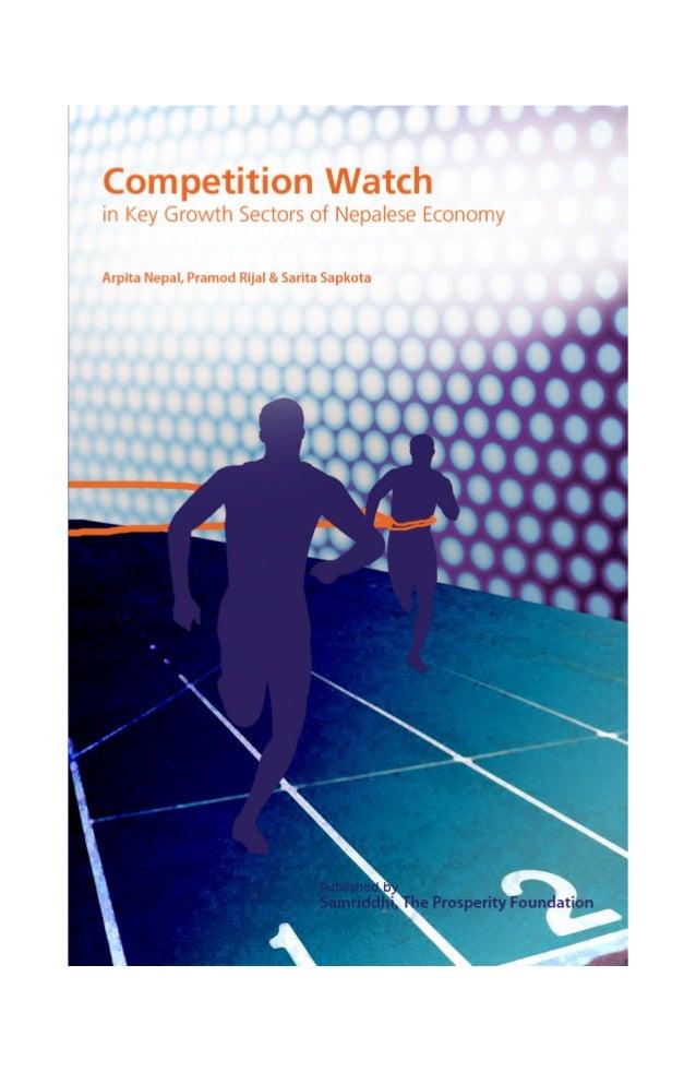 Competition Watch  in Key Growth Sectors of Nepalese Economy Arpita Nepal, Pramod Rijal & Sarita Sapkota  July 2013  Publi...