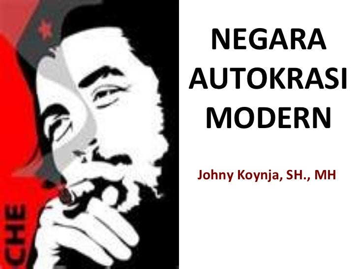 NEGARAAUTOKRASI MODERNJohny Koynja, SH., MH