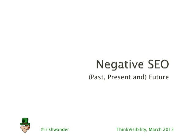 Negative SEO: Past, Present and Future - ThinkVis 2013