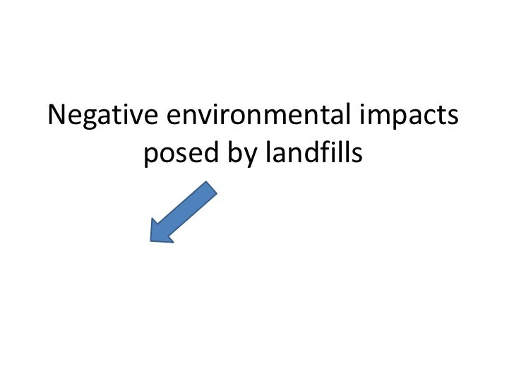 Negative environmental impacts       posed by landfills
