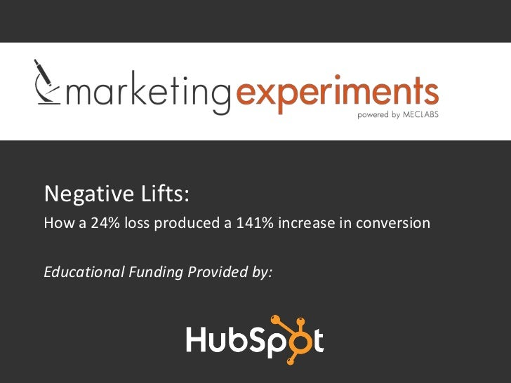 Negative Lifts:How a 24% loss produced a 141% increase in conversionEducational Funding Provided by: