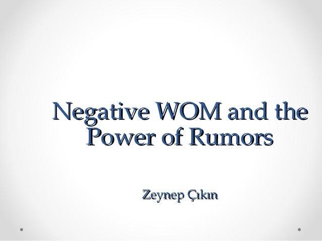 Negative WOM and the Power of Rumors Zeynep Çıkın