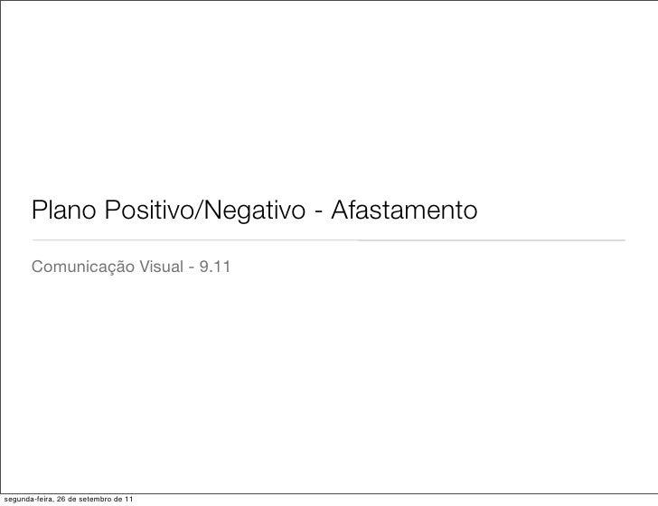 Plano Positivo/Negativo - Afastamento       Comunicação Visual - 9.11segunda-feira, 26 de setembro de 11