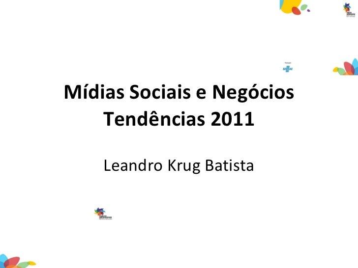 Mídias Sociais e Negócios Tendências 2011 Leandro Krug Batista