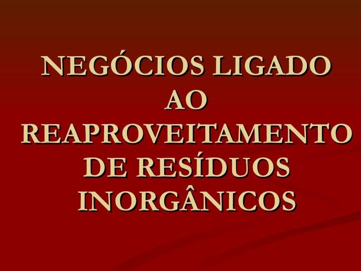 NEGÓCIOS LIGADO AO REAPROVEITAMENTO DE RESÍDUOS INORGÂNICOS