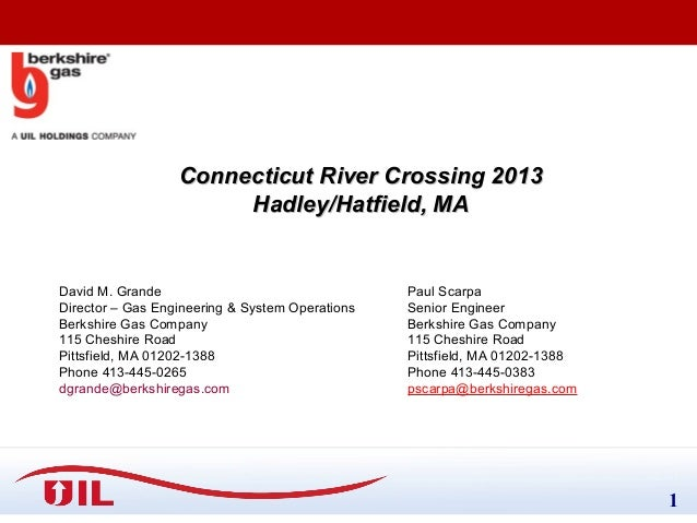 Connecticut River Crossing 2013 Hadley/Hatfield, MA  David M. Grande Director – Gas Engineering & System Operations Berksh...