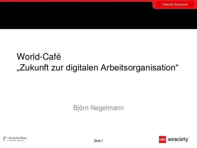 """Internet SolutionsWorld-Café""""Zukunft zur digitalen Arbeitsorganisation""""              Björn Negelmann                    Se..."""