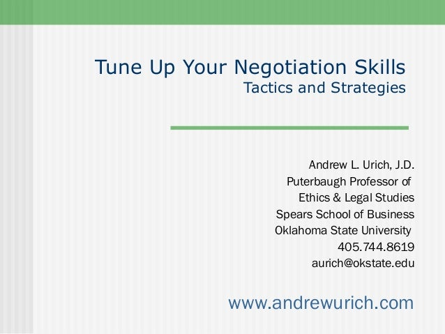 Tune Up Your Negotiation Skills              Tactics and Strategies                        Andrew L. Urich, J.D.          ...
