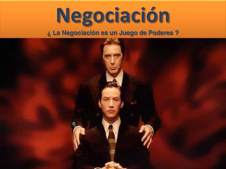 Negociación                          ¿ La Negociación es un Juego de Poderes ?     Sergio I. Gajardo Ugás / sergio@warketi...
